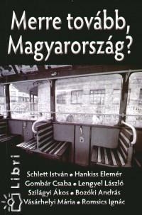 Gombár Csaba - Hankiss Elemér - Schlett István - Merre tovább, Magyarország?