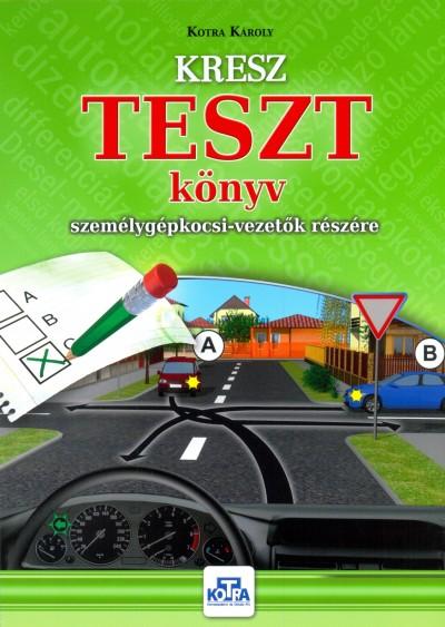 Kotra Károly - KRESZ TESZT könyv személygépkocsi-vezetők részére