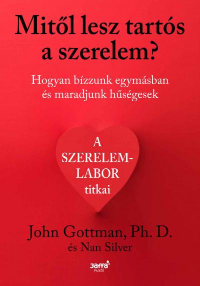 John Gottman - Nan Silver - Mitől lesz tartós a szerelem?