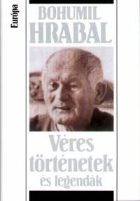 Bohumil Hrabal - Véres történetek és legendák