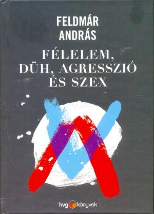 Feldm�r Andr�s - F�lelem, d�h, agresszi� �s szex