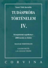 Vasné Tóth Kornélia - Tudáspróba - Történelem IV.