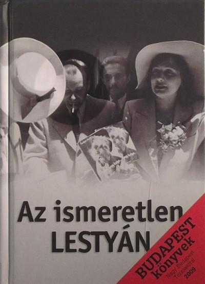Buza Péter  (Szerk.) - Fodor Béla  (Szerk.) - Az ismeretlen Lestyán (DEDIKÁLT)