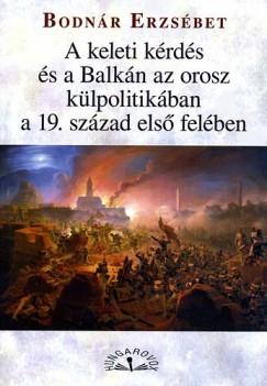 Bodnár Erzsébet - A keleti kérdés és a Balkán az orosz külpolitikában a 19. század első felében