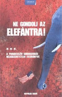 George Lakoff - Ne gondolj az elefántra!