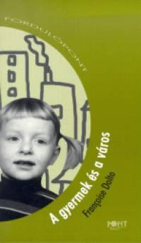 Françoise Dolto - A gyermek és a város