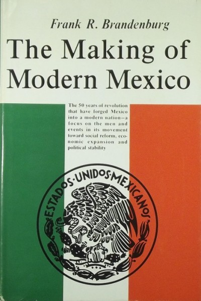 Frank Brandenburg - The Making of Modern Mexico