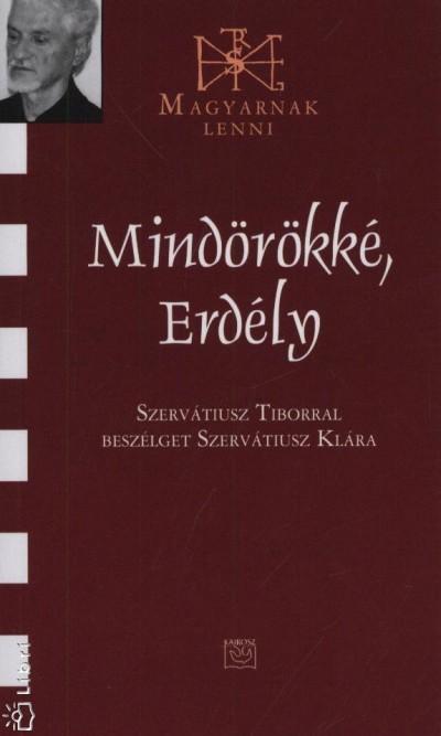 MINDÖRÖKKÉ, ERDÉLY - SZERVÁTIUSZ TIBORRAL BESZÉLGET ...