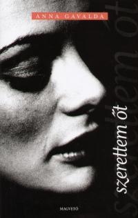 Anna Gavalda - Szerettem őt