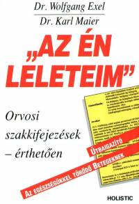 "Dr. Wolfgang Exel - Dr. Karl Maier - """"Az én leleteim"""""