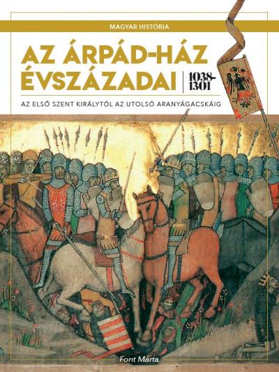 Font Márta - Az Árpád-ház évszázadai 1038-1301