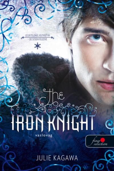 Julie Kagawa - The Iron Knight - Vaslovag - puha kötés