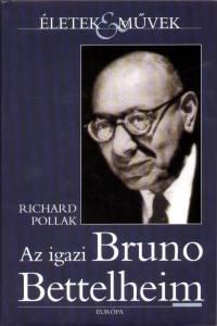 Richard Pollak - Az igazi Bruno Bettelheim