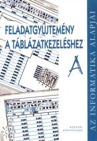 """Szabó Zsolt - Feladatgyűjtemény a táblázatkezeléshez """"""""A"""""""""""