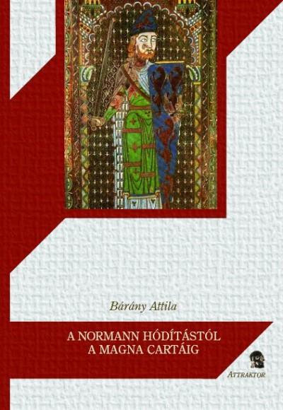 Bárány Attila - A normann hódítástól a Magna Cartáig
