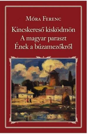 M�ra Ferenc - Kincskeres� kisk�dm�n - A magyar paraszt - �nek a b�zamez�kr�l