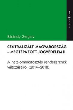 Bárándy Gergely - Centralizált Magyarország - Megtépázott jogvédelem II.