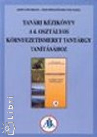Horváth Miklós - Szentirmainé Brecsok Mária - Tanári kézikönyv a 4. osztályos környezetismeret tantárgy tanításához