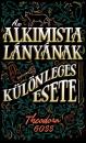 Theodora Goss - Az alkimista lányának különleges esete