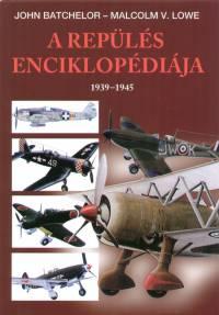 John Batchelor - Malcolm V. Lowe - A repülés enciklopédiája 2. - 1939-1945