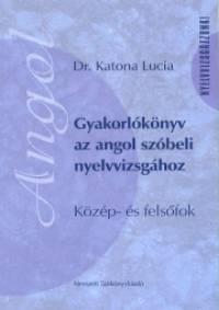Dr. Katona Lucia - Gyakorlókönyv az angol szóbeli nyelvvizsgához
