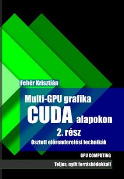 Fehér Krisztián - Multi-GPU grafika CUDA alapkon 2.rész