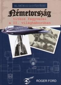 Roger Ford - Németország titkos fegyverei a II. világháborúban