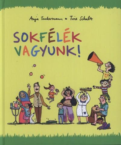 Tine Schulz - Anja Tuckermann - Sokfélék vagyunk!