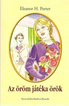 Eleanor H. Porter - Az öröm játéka örök