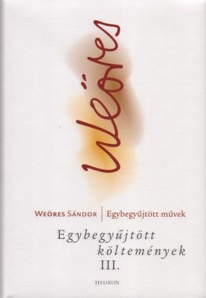Steinert �gota (Szerk.) - We�res S�ndor - Egybegy�jt�tt k�ltem�nyek III.