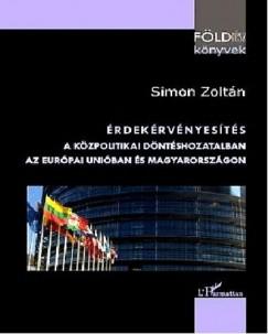 Simon Zoltán - Érdekérvényesítés a közpolitikai döntéshozatlaban az Európai Unióban és Magyarországon