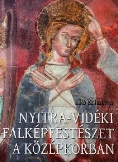 Ilkó Krisztina - Nyitra-vidéki falképfestészet a középkorban