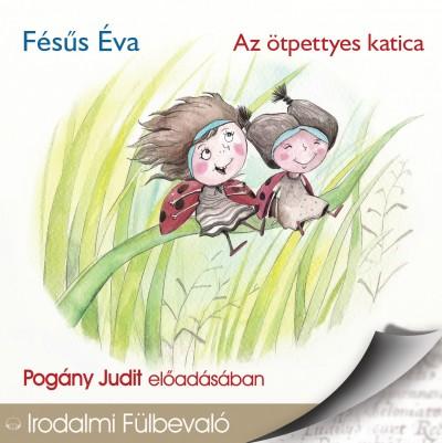 Fésűs Éva - Pogány Judit - Az ötpettyes katica - Hangoskönyv