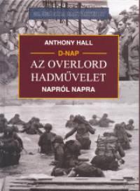 Anthony Hall - D-nap - Az Overlord hadművelet napról napra