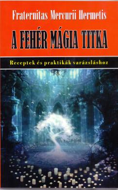 Császári Éva  (Szerk.) - A fehérmágia titka