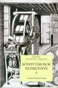 Dr. Horváth Tibor  (Szerk.) - Papp István  (Szerk.) - Könyvtárosok kézikönyve 4.