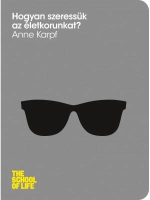 Anne Karpf - Hogyan szeress�k az �letkorunkat?