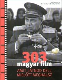 Bori Erzsébet  (Szerk.) - Turcsányi Sándor  (Szerk.) - 303 magyar film amit látnod kell, mielőtt meghalsz