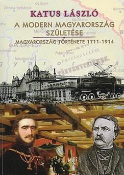 Katus László - A modern Magyarország születése - Magyarország története 1711-1914