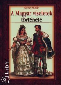 48c11c6714 Könyv: A Magyar viseletek története (Nemes Mihály)