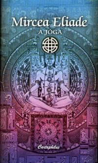 Mircea Eliade - A jóga