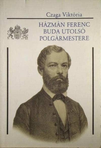 Czaga Viktória - Házmán Ferenc, Buda utolsó polgármestere