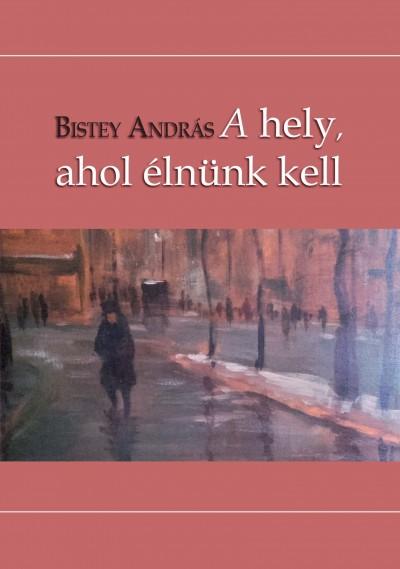 Bistey András - A hely, ahol élnünk kell