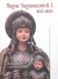 Józsa Judit - Magyar Nagyasszonyok I. - 800-1800