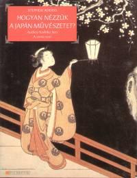 Stephen Addiss - Audrey Yoshiko Seo - Hogyan nézzük a japán művészetet?