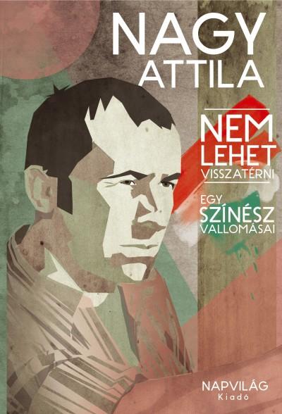 Nagy Attila - Nem lehet visszatérni