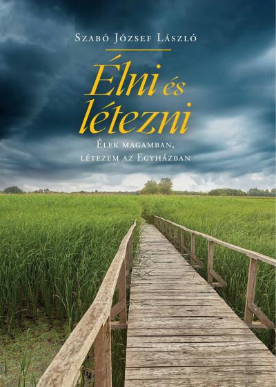 Szabó József László - Élni és létezni