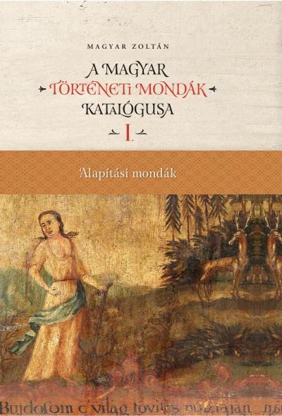Magyar Zoltán - Magyar történeti mondák katalógusa (12 kötet)