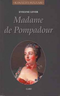 - Madame De Pompadour