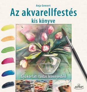 cf9bf2e32d Anja Gensert - Az akvarellfestés kis könyve